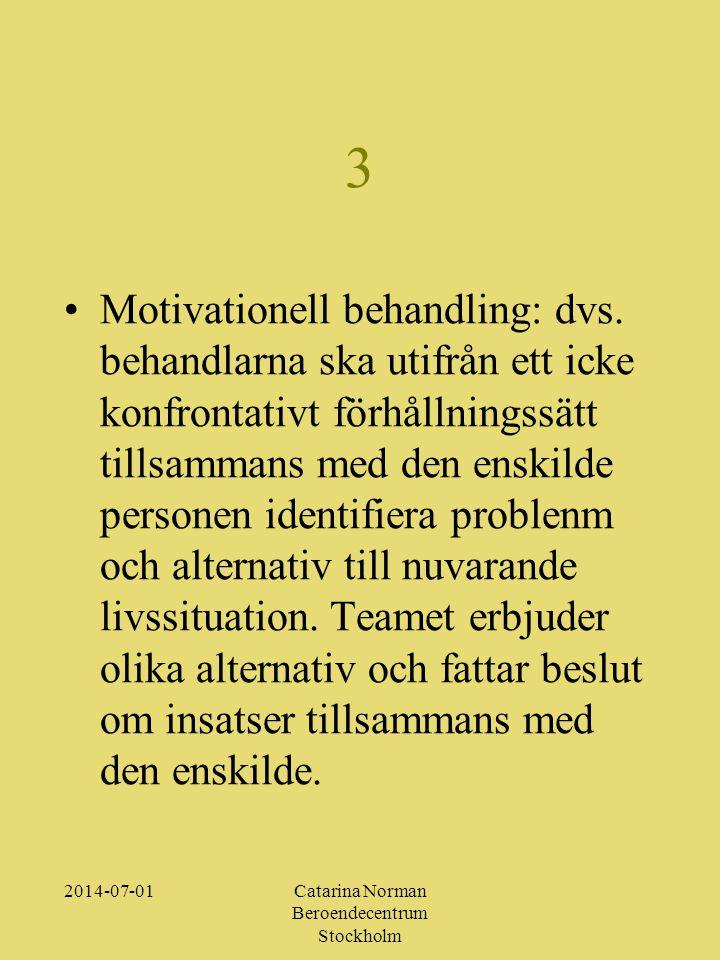 2014-07-01Catarina Norman Beroendecentrum Stockholm 3 •Motivationell behandling: dvs.