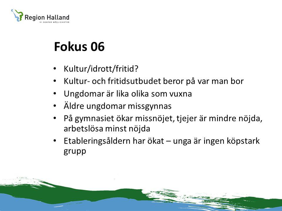 Fokus 06 • Kultur/idrott/fritid? • Kultur- och fritidsutbudet beror på var man bor • Ungdomar är lika olika som vuxna • Äldre ungdomar missgynnas • På