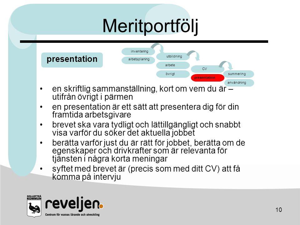 10 Meritportfölj •en skriftlig sammanställning, kort om vem du är – utifrån övrigt i pärmen •en presentation är ett sätt att presentera dig för din fr