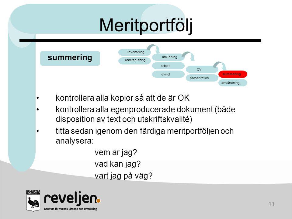 11 Meritportfölj •kontrollera alla kopior så att de är OK •kontrollera alla egenproducerade dokument (både disposition av text och utskriftskvalité) •