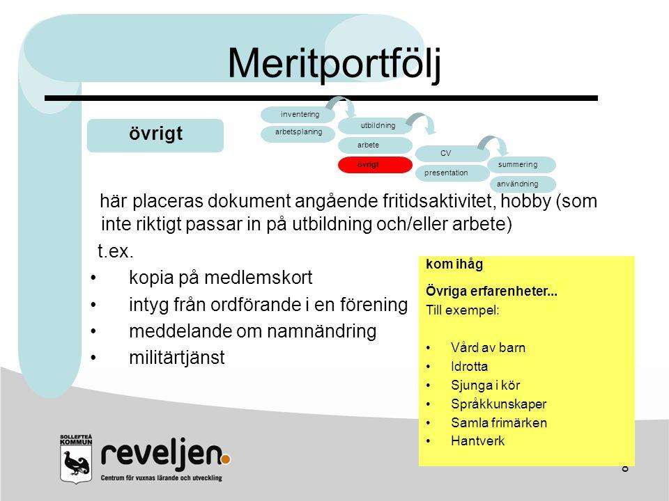 8 Meritportfölj här placeras dokument angående fritidsaktivitet, hobby (som inte riktigt passar in på utbildning och/eller arbete) t.ex. •kopia på med