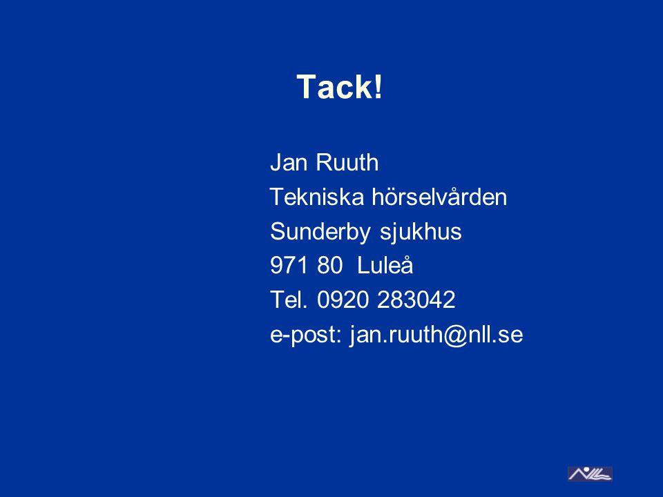 Tack! Jan Ruuth Tekniska hörselvården Sunderby sjukhus 971 80 Luleå Tel. 0920 283042 e-post: jan.ruuth@nll.se