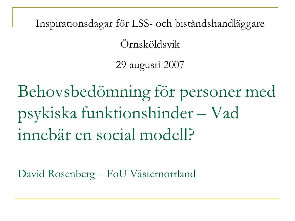 Behovsbedömning för personer med psykiska funktionshinder – Vad innebär en social modell? David Rosenberg – FoU Västernorrland Inspirationsdagar för L