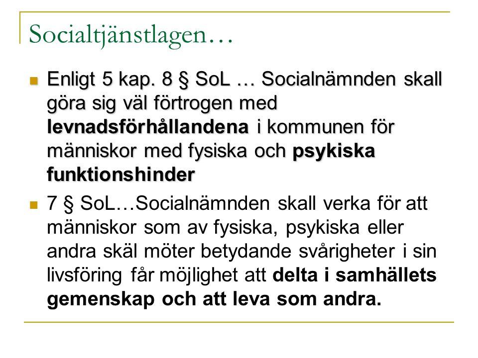 Socialtjänstlagen…  Enligt 5 kap. 8 § SoL … Socialnämnden skall göra sig väl förtrogen med levnadsförhållandena i kommunen för människor med fysiska