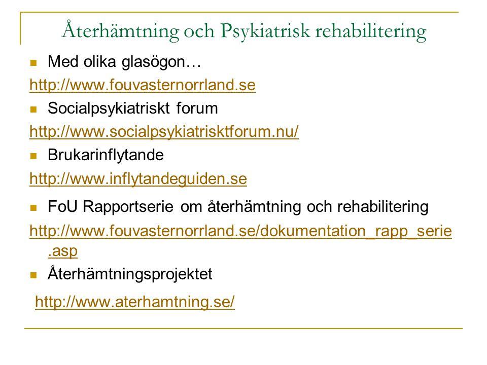 Återhämtning och Psykiatrisk rehabilitering  Med olika glasögon… http://www.fouvasternorrland.se  Socialpsykiatriskt forum http://www.socialpsykiatr