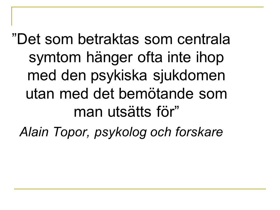"""""""Det som betraktas som centrala symtom hänger ofta inte ihop med den psykiska sjukdomen utan med det bemötande som man utsätts för"""" Alain Topor, psyko"""