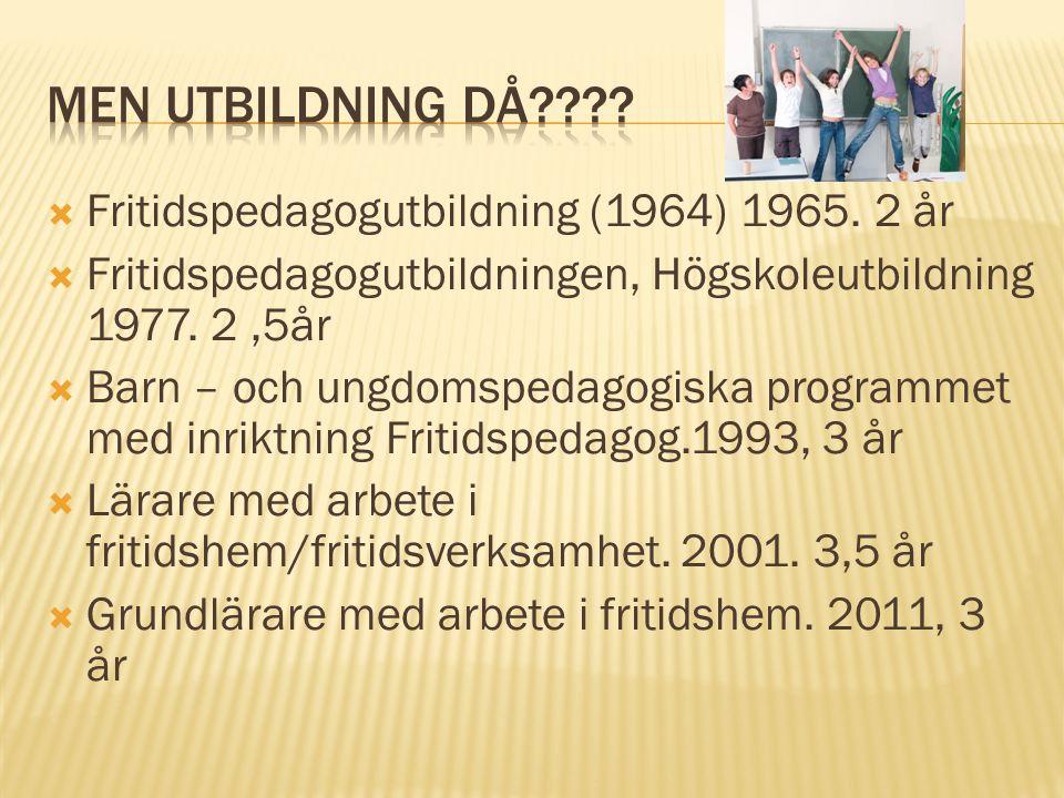  Fritidspedagogutbildning (1964) 1965.2 år  Fritidspedagogutbildningen, Högskoleutbildning 1977.