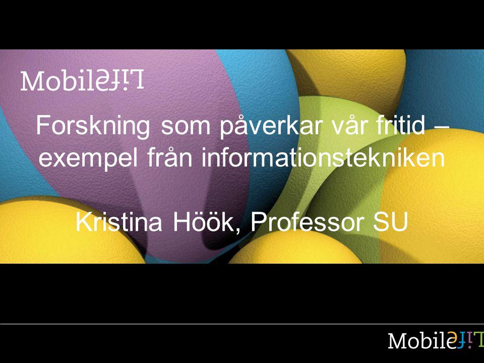 Forskning som påverkar vår fritid – exempel från informationstekniken Kristina Höök, Professor SU