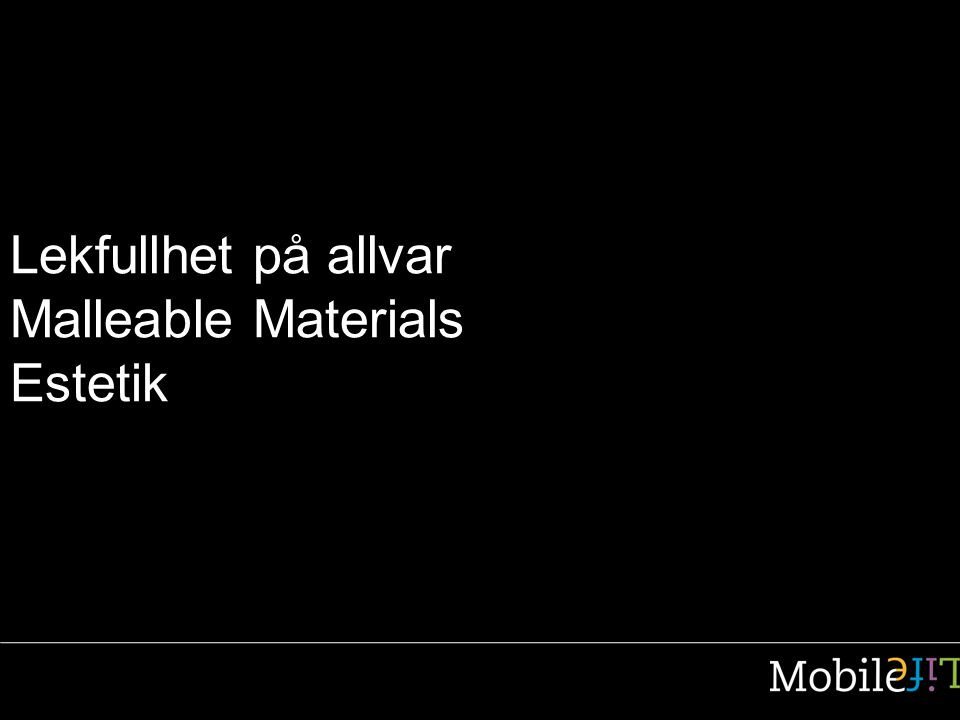 Lekfullhet på allvar Malleable Materials Estetik