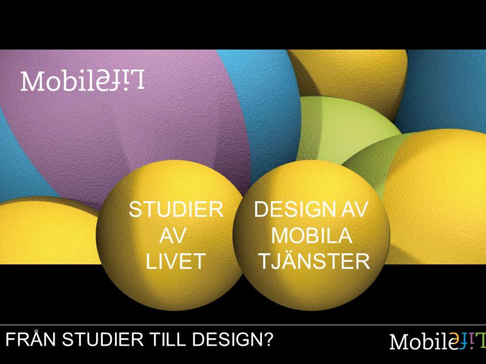FRÅN STUDIER TILL DESIGN? STUDIER AV LIVET DESIGN AV MOBILA TJÄNSTER