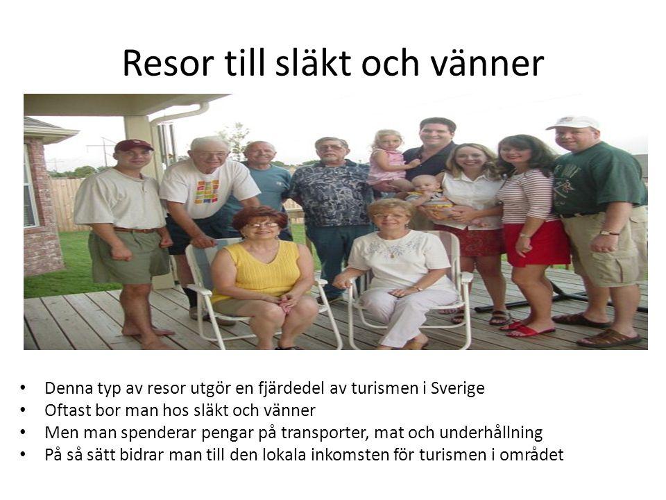 Resor till släkt och vänner • Denna typ av resor utgör en fjärdedel av turismen i Sverige • Oftast bor man hos släkt och vänner • Men man spenderar pe