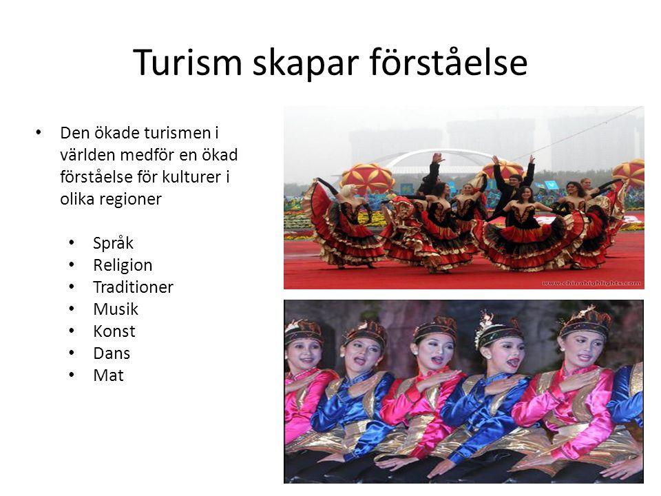 Turism skapar förståelse • Den ökade turismen i världen medför en ökad förståelse för kulturer i olika regioner • Språk • Religion • Traditioner • Musik • Konst • Dans • Mat