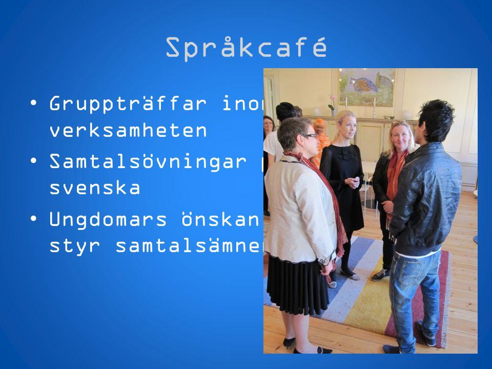 Språkcafé •Gruppträffar inom verksamheten •Samtalsövningar på svenska •Ungdomars önskan styr samtalsämnen
