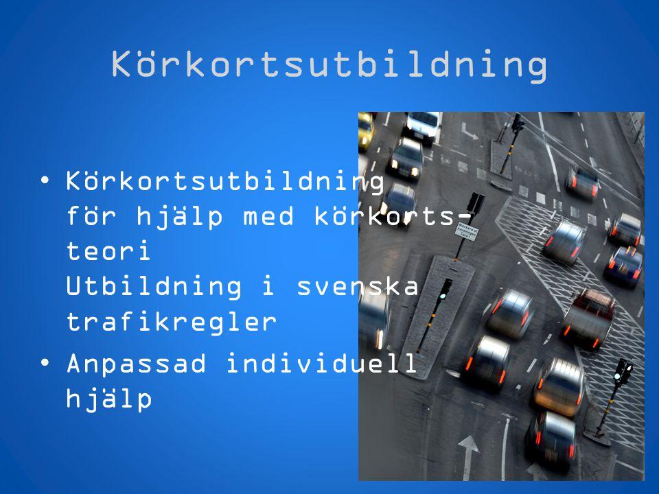Körkortsutbildning •Körkortsutbildning för hjälp med körkorts- teori Utbildning i svenska trafikregler •Anpassad individuell hjälp