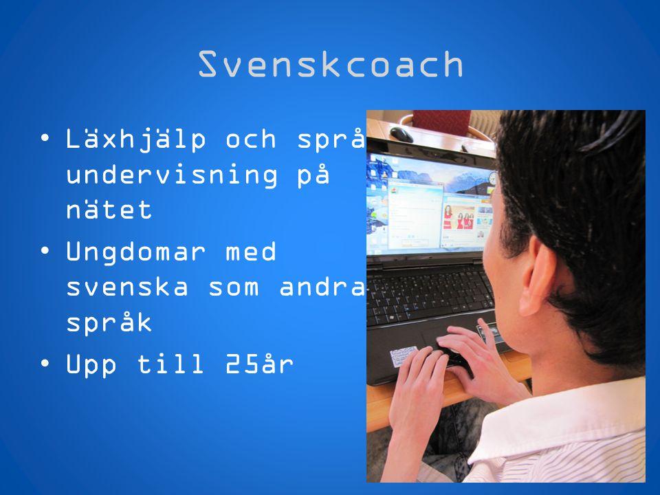 Svenskcoach •Läxhjälp och språk- undervisning på nätet •Ungdomar med svenska som andra språk •Upp till 25år