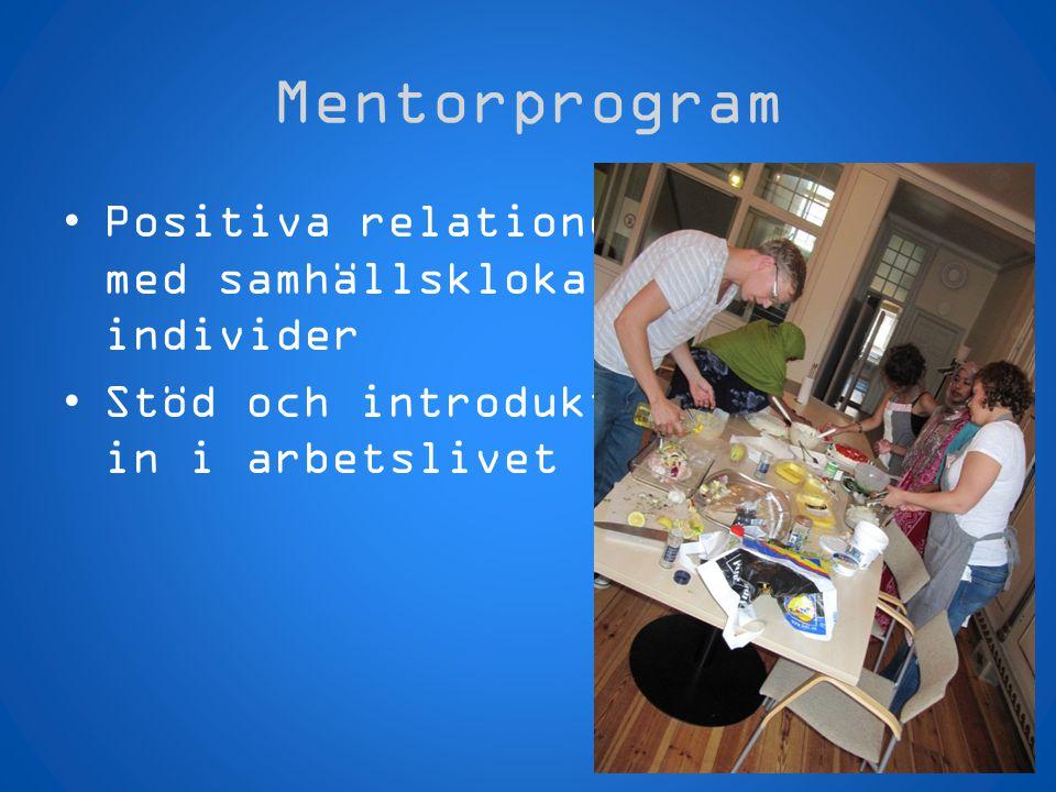 Mentorprogram •Positiva relationer med samhällskloka individer •Stöd och introduktion in i arbetslivet