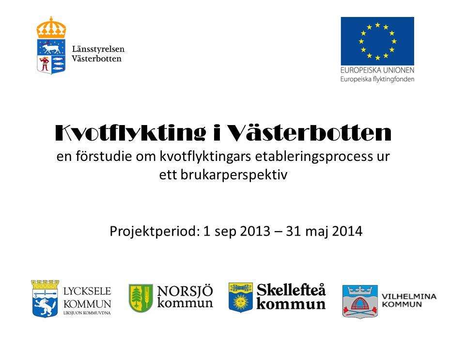 Kvotflykting i Västerbotten en förstudie om kvotflyktingars etableringsprocess ur ett brukarperspektiv Projektperiod: 1 sep 2013 – 31 maj 2014