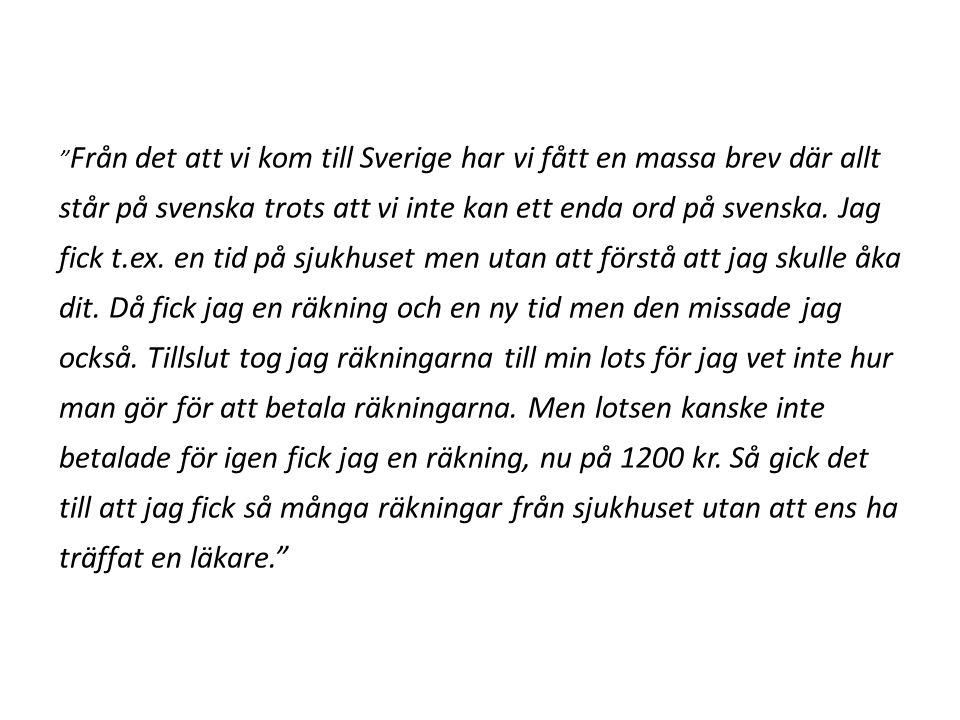""""""" Från det att vi kom till Sverige har vi fått en massa brev där allt står på svenska trots att vi inte kan ett enda ord på svenska. Jag fick t.ex. en"""