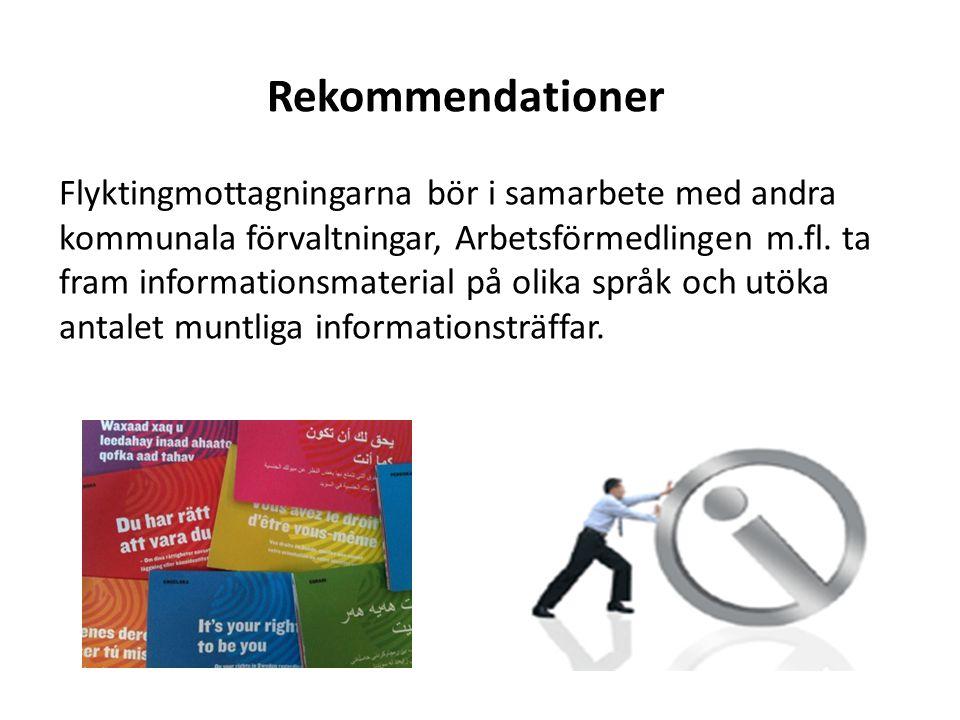 Rekommendationer Flyktingmottagningarna bör i samarbete med andra kommunala förvaltningar, Arbetsförmedlingen m.fl. ta fram informationsmaterial på ol