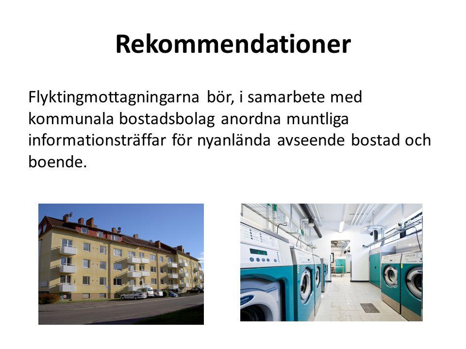 Rekommendationer Flyktingmottagningarna bör, i samarbete med kommunala bostadsbolag anordna muntliga informationsträffar för nyanlända avseende bostad