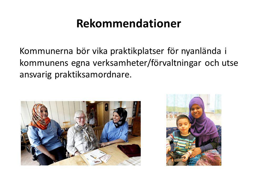 Rekommendationer Kommunerna bör vika praktikplatser för nyanlända i kommunens egna verksamheter/förvaltningar och utse ansvarig praktiksamordnare.