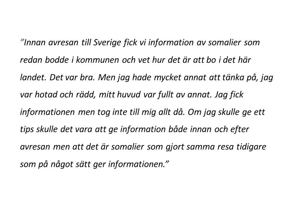 """""""Innan avresan till Sverige fick vi information av somalier som redan bodde i kommunen och vet hur det är att bo i det här landet. Det var bra. Men ja"""