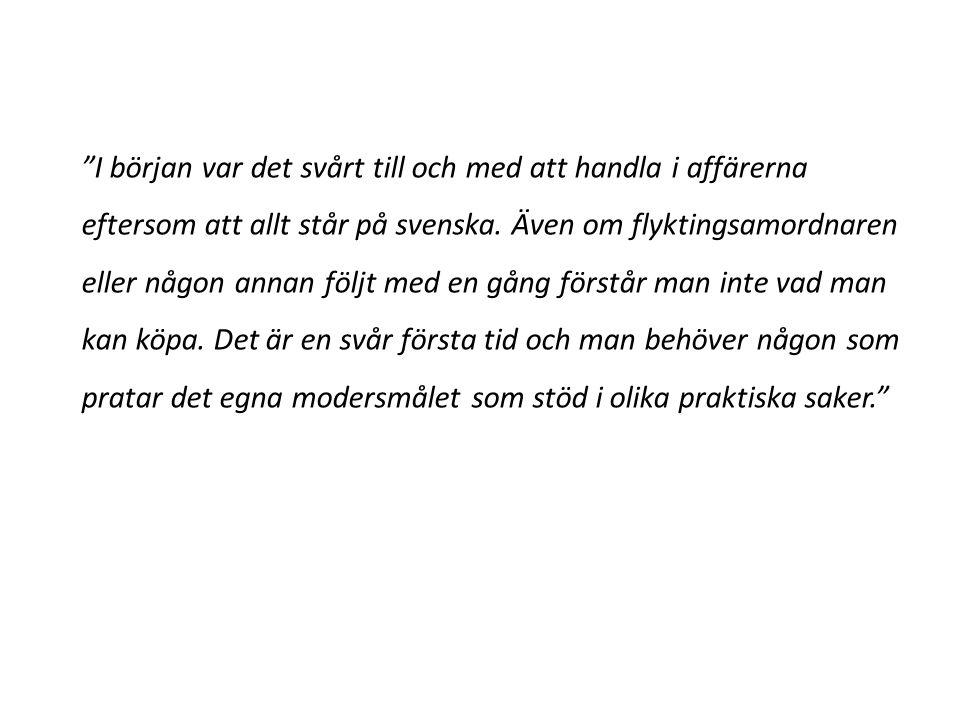 """""""I början var det svårt till och med att handla i affärerna eftersom att allt står på svenska. Även om flyktingsamordnaren eller någon annan följt med"""