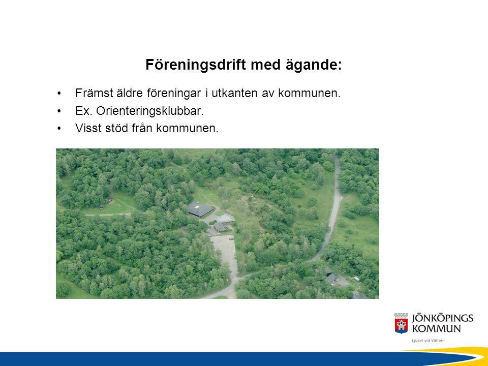 Föreningsdrift med ägande: •Främst äldre föreningar i utkanten av kommunen.