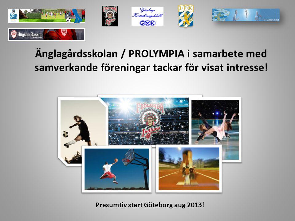 Änglagårdsskolan / PROLYMPIA i samarbete med samverkande föreningar tackar för visat intresse! Presumtiv start Göteborg aug 2013!