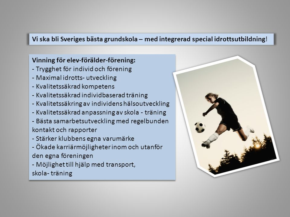 Vi ska bli Sveriges bästa grundskola – med integrerad special idrottsutbildning! Vinning för elev-förälder-förening: - Trygghet för individ och föreni