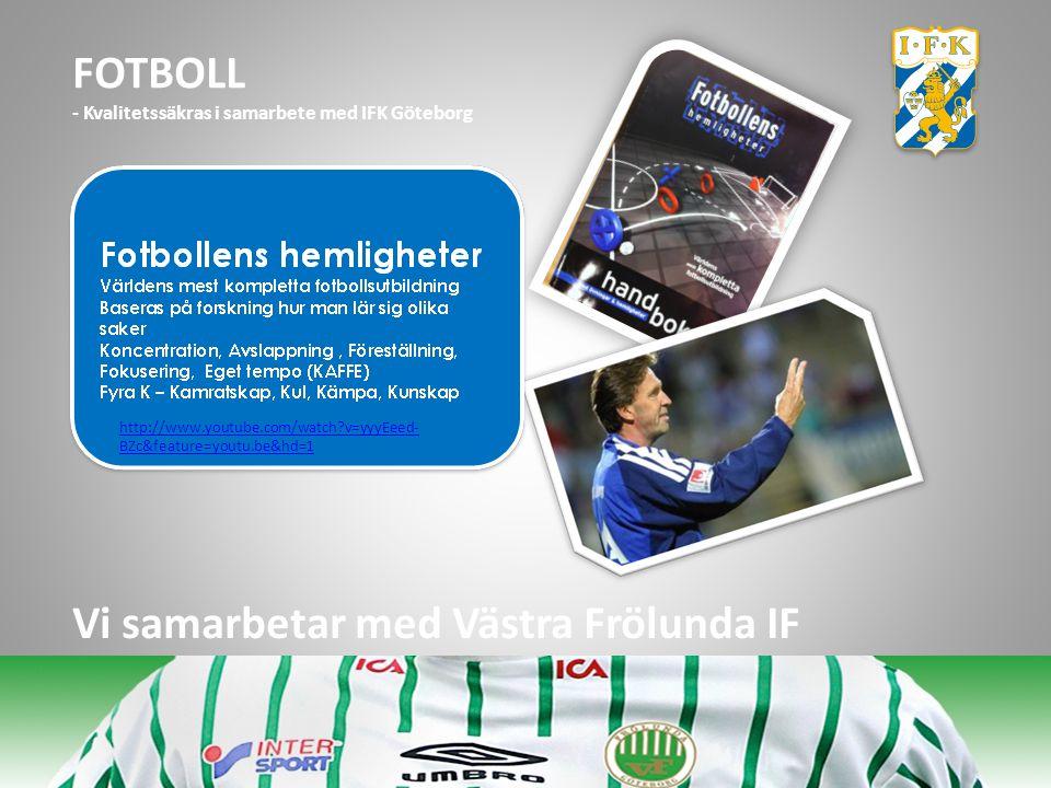 http://www.youtube.com/watch?v=yyyEeed- BZc&feature=youtu.be&hd=1 FOTBOLL - Kvalitetssäkras i samarbete med IFK Göteborg Vi samarbetar med Västra Frölunda IF