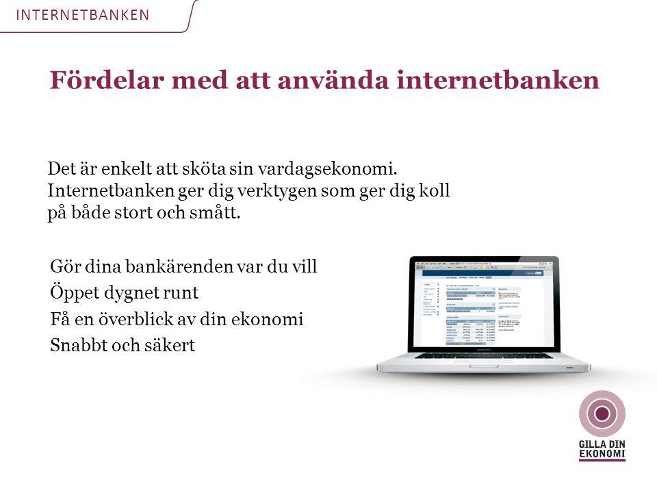 Fördelar med att använda internetbanken INTERNETBANKEN Gör dina bankärenden var du vill Öppet dygnet runt Få en överblick av din ekonomi Snabbt och sä