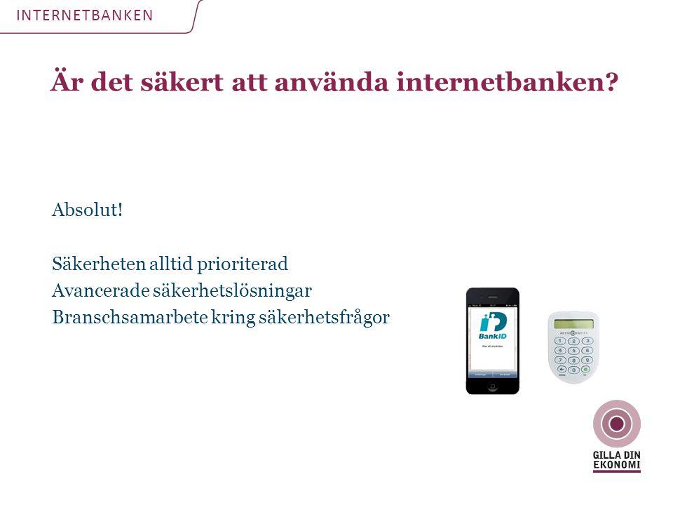 Är det säkert att använda internetbanken? INTERNETBANKEN Absolut! Säkerheten alltid prioriterad Avancerade säkerhetslösningar Branschsamarbete kring s