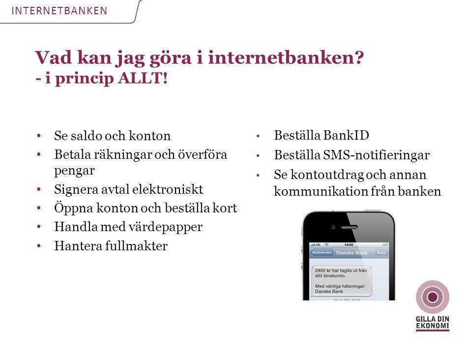 Vad kan jag göra i internetbanken? - i princip ALLT! INTERNETBANKEN • Se saldo och konton • Betala räkningar och överföra pengar • Signera avtal elekt