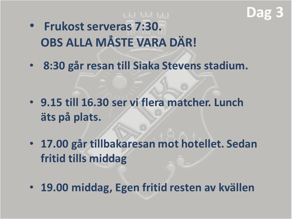 • Frukost serveras 7:30. OBS ALLA MÅSTE VARA DÄR! • 8:30 går resan till Siaka Stevens stadium. • 9.15 till 16.30 ser vi flera matcher. Lunch äts på pl