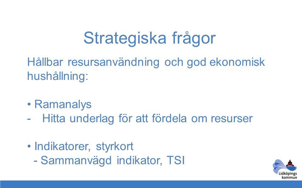 Strategiska frågor Hållbar resursanvändning och god ekonomisk hushållning: • Ramanalys -Hitta underlag för att fördela om resurser • Indikatorer, styr