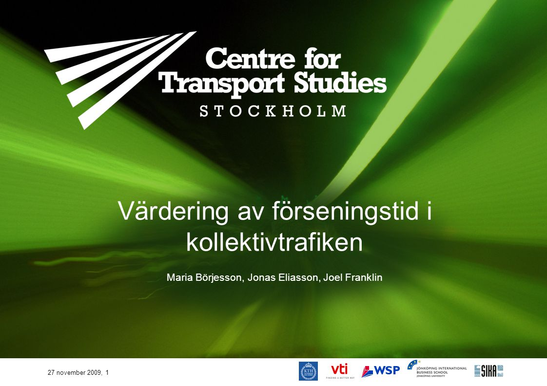 27 november 2009, 1 Värdering av förseningstid i kollektivtrafiken Maria Börjesson, Jonas Eliasson, Joel Franklin