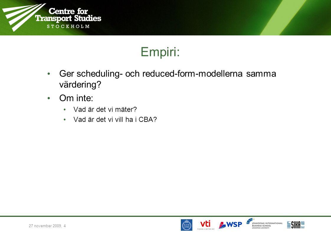 27 november 2009, 4 Empiri: • Ger scheduling- och reduced-form-modellerna samma värdering? • Om inte: • Vad är det vi mäter? • Vad är det vi vill ha i