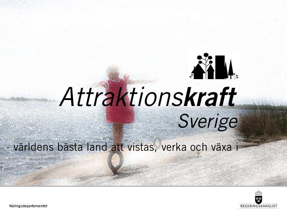Näringsdepartementet Attraktions kraft Sverige - världens bästa land att vistas, verka och växa i