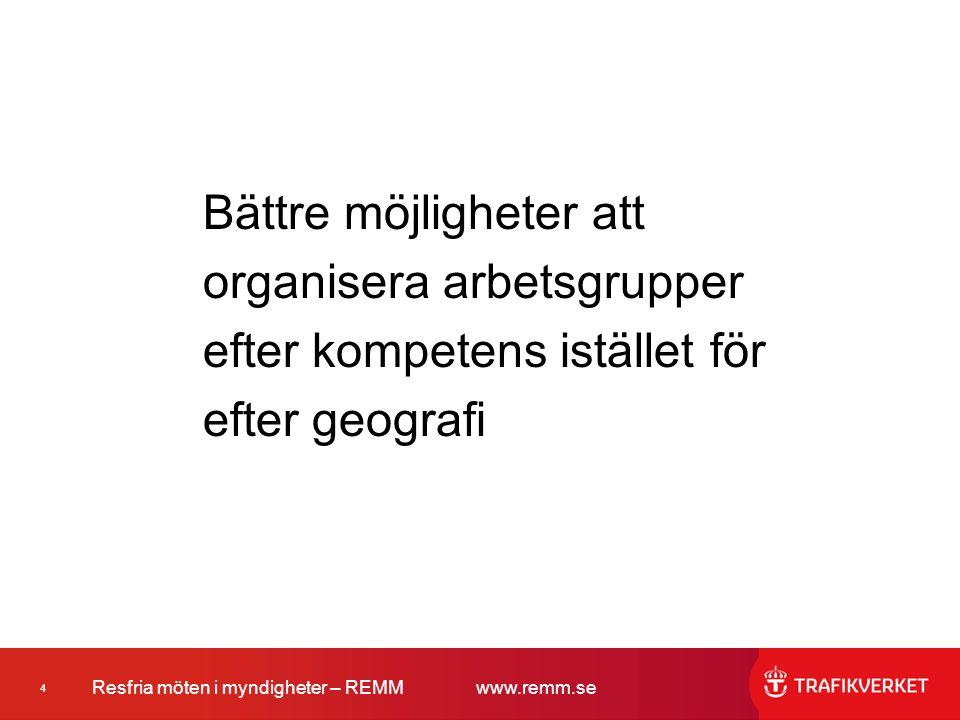 4 Resfria möten i myndigheter – REMMwww.remm.se Bättre möjligheter att organisera arbetsgrupper efter kompetens istället för efter geografi