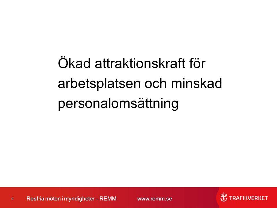 9 Resfria möten i myndigheter – REMMwww.remm.se Ökad attraktionskraft för arbetsplatsen och minskad personalomsättning