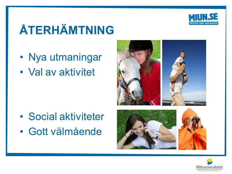 ÅTERHÄMTNING •Nya utmaningar •Val av aktivitet •Social aktiviteter •Gott välmående