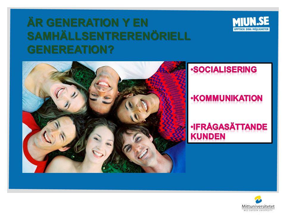 ÄR GENERATION Y EN SAMHÄLLSENTRERENÖRIELL GENEREATION