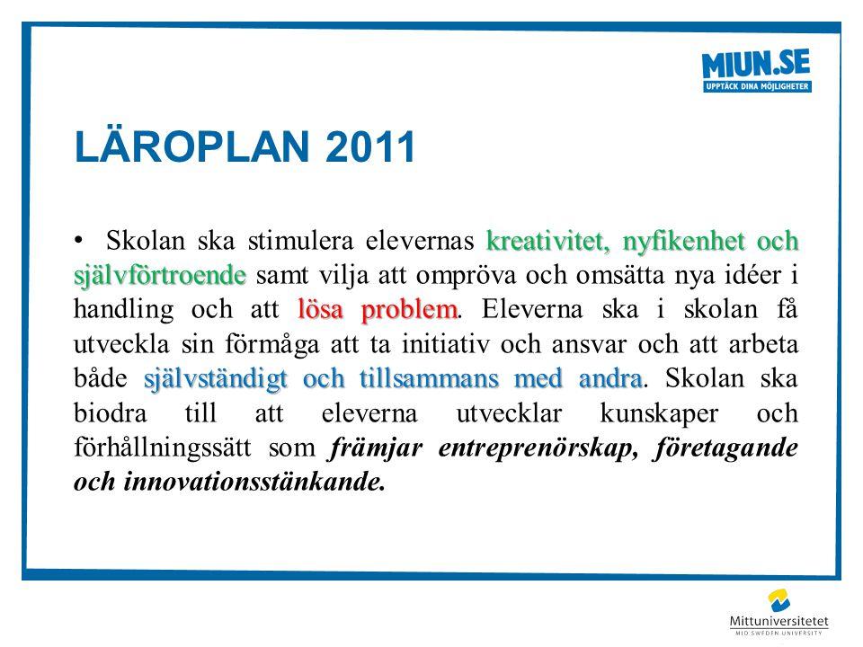 LÄROPLAN 2011 kreativitet, nyfikenhet och självförtroende lösa problem självständigt och tillsammans med andra •Skolan ska stimulera elevernas kreativ