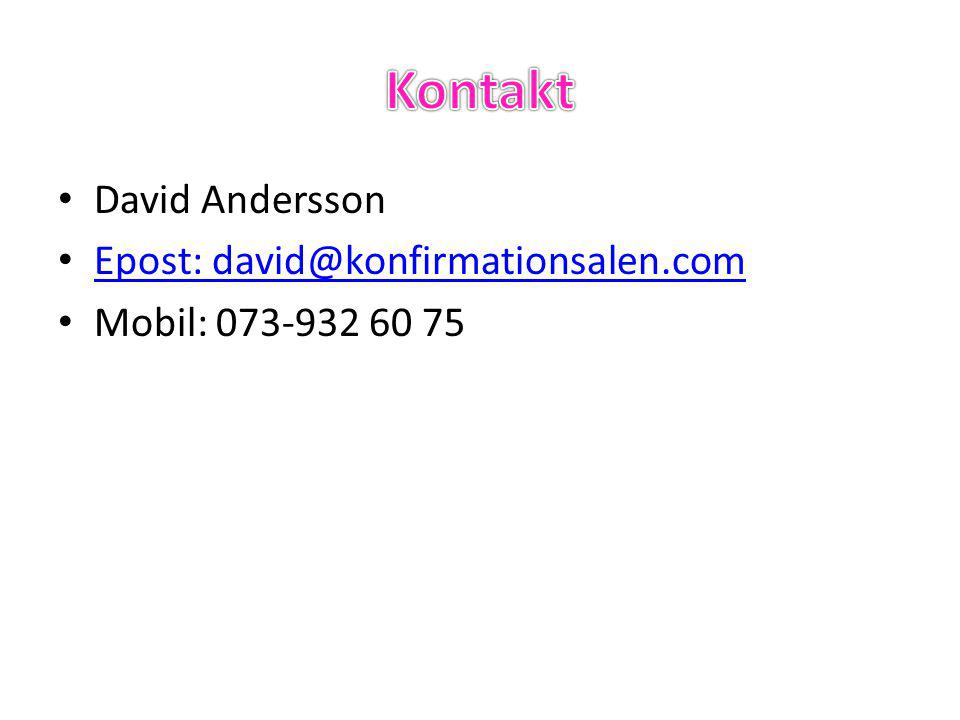 • David Andersson • Epost: david@konfirmationsalen.com Epost: david@konfirmationsalen.com • Mobil: 073-932 60 75