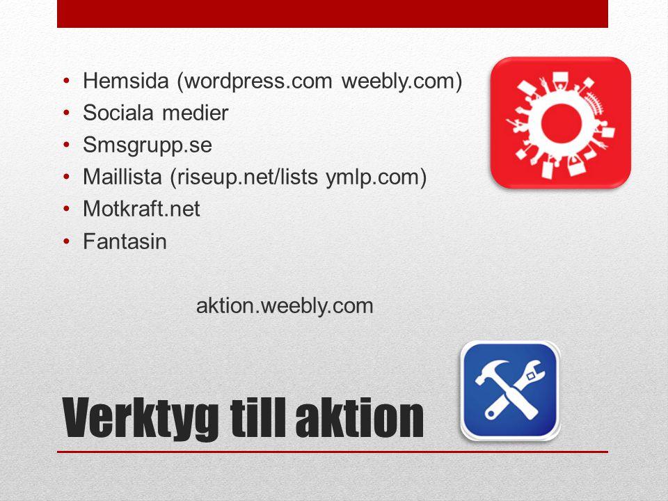 Verktyg till aktion •Hemsida (wordpress.com weebly.com) •Sociala medier •Smsgrupp.se •Maillista (riseup.net/lists ymlp.com) •Motkraft.net •Fantasin aktion.weebly.com