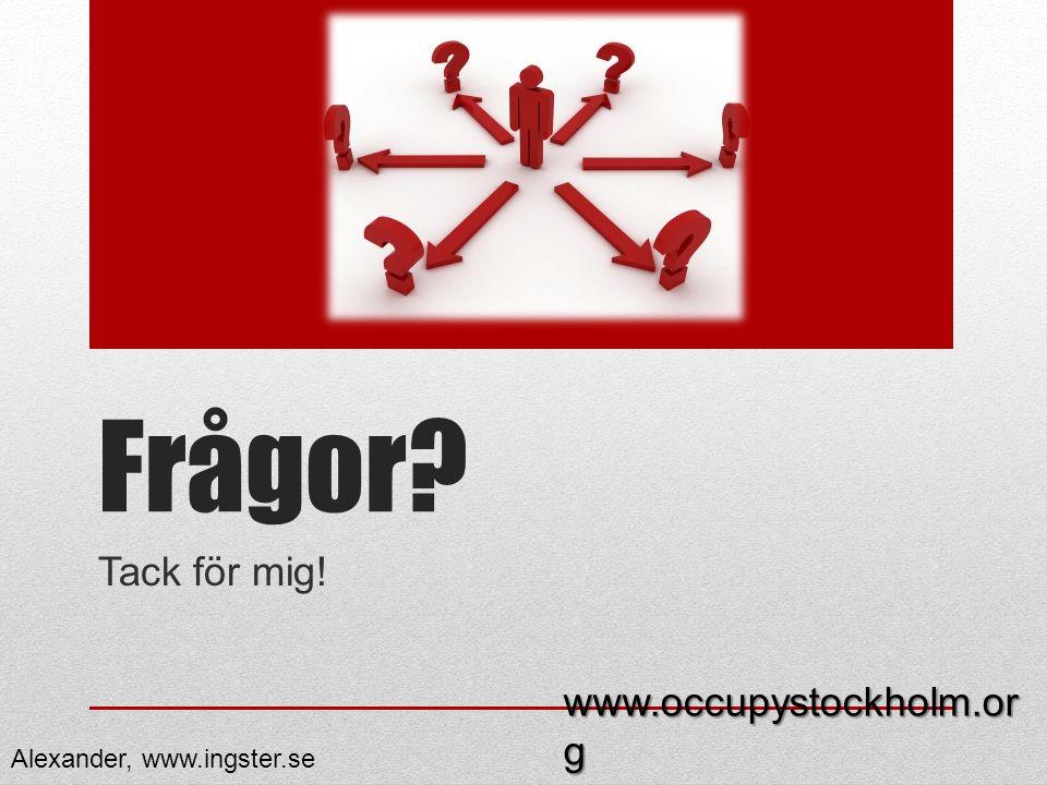 Frågor? Tack för mig! www.occupystockholm.or g Alexander, www.ingster.se