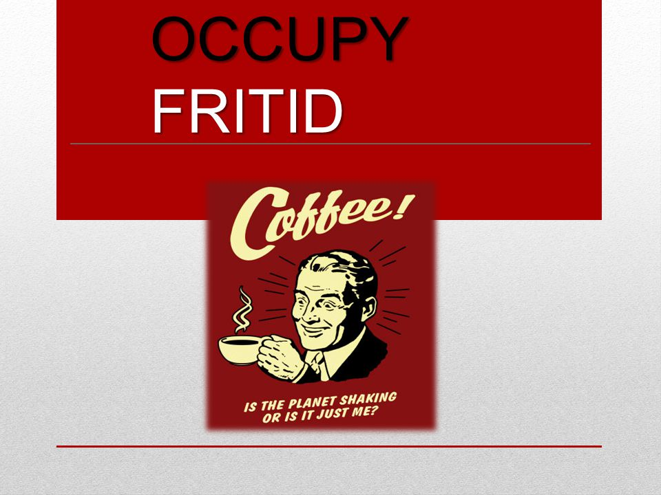 OCCUPY FRITID