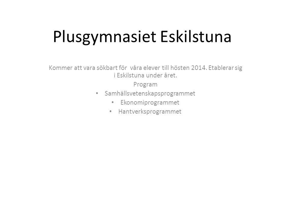 Plusgymnasiet Eskilstuna Kommer att vara sökbart för våra elever till hösten 2014. Etablerar sig i Eskilstuna under året. Program • Samhällsvetenskaps