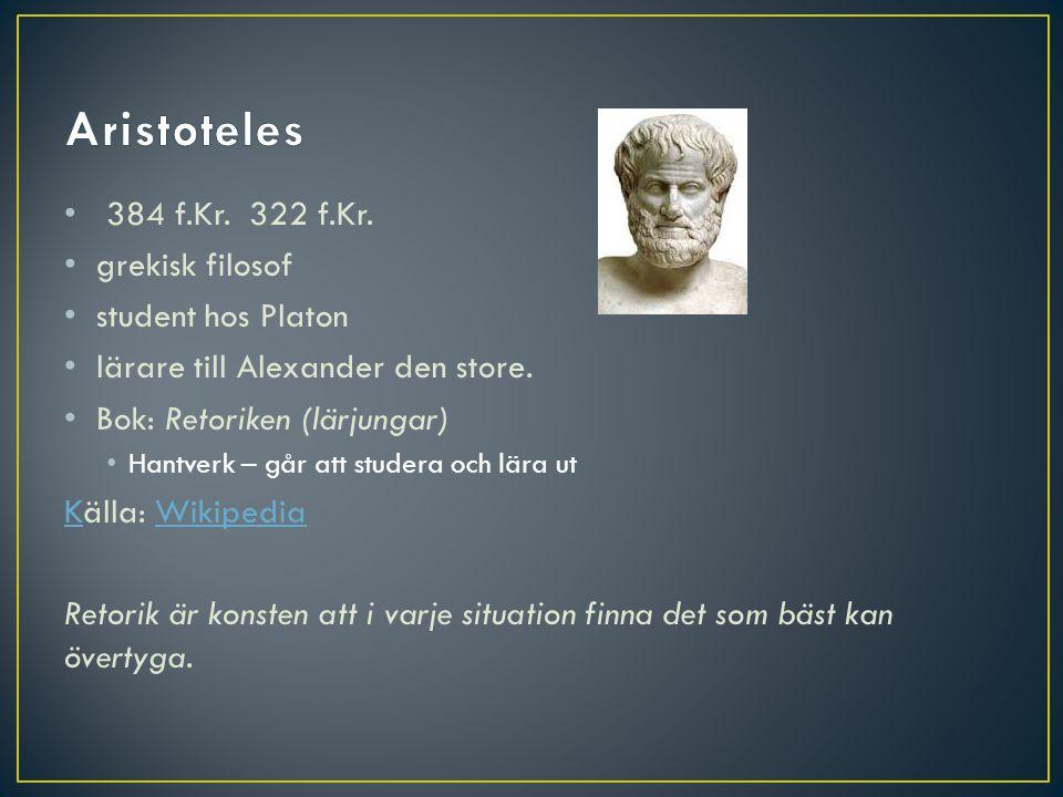• 384 f.Kr.322 f.Kr. • grekisk filosof • student hos Platon • lärare till Alexander den store.